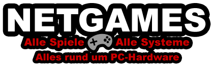 NETGAMES - Alle Spiele-Alle Systeme-Alles rund um PC-Hardware